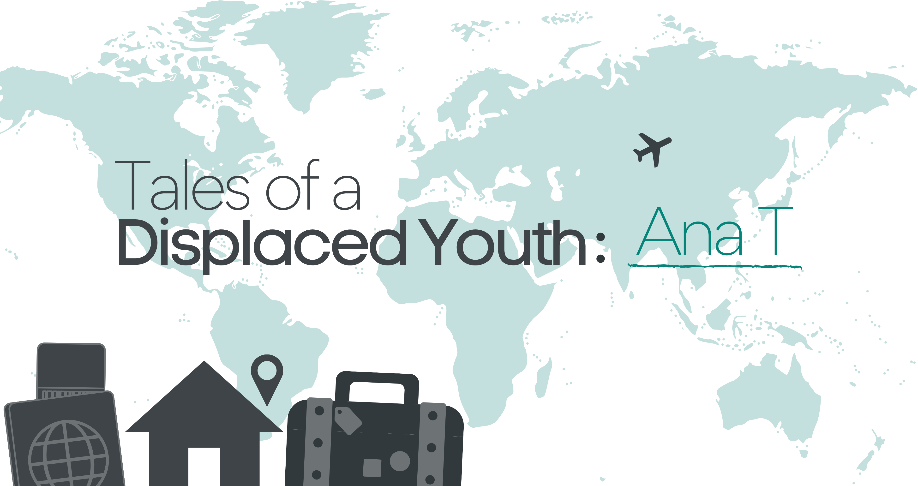 Tales of a Displaced Youth: Ana T